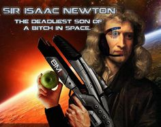 Sir Isaac Newton, the deadliest son-of-a-bitch in space. Mass Effect Comic, Mass Effect Funny, Mass Effect Art, Mass Effect Universe, Isaac Newton, Could Play, Dragon Age, Sci Fi, Science