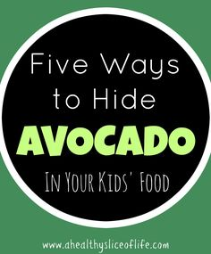 Avocados are full of healthy fats, crucial for early brain development. But what if your kid isn't an avocado fan? Here are five ways to hide it!