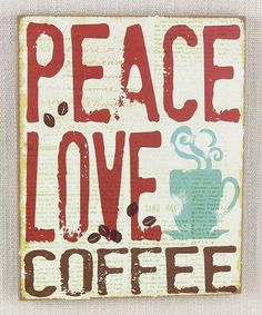 Loving this 'Peace Love Coffee' Wall Art on #zulily! #zulilyfinds