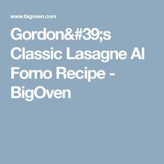 Gordon's Classic Lasagne Al Forno Recipe - BigOven