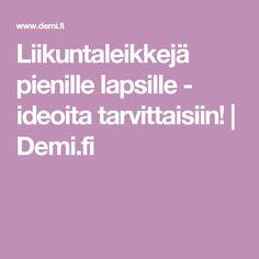 Liikuntaleikkejä pienille lapsille - ideoita tarvittaisiin! | Demi.fi