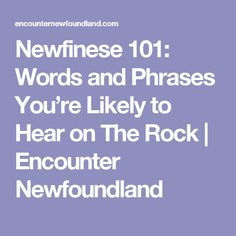 Native Newfoundlanders do some strange things with the English language, but our speech has an endearing quality and charm that will have you hanging on our every word. Newfoundland Canada, Newfoundland And Labrador, True North, Strange Things, The Province, Word Of The Day, The Rock, Nostalgia, Language