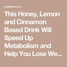 This Honey, Lemon and Cinnamon Based Drink Will Speed Up Metabolism and Help You Lose Weight - HealthyLife