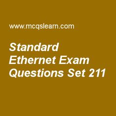 Practice test on standard ethernet, computer networks quiz 211 online. Practice networking exam's questions and answers to learn standard ethernet test with answers. Practice online quiz to test knowledge on standard ethernet, bridges, random access, sonet network, ieee 802.11 standards worksheets. Free standard ethernet test has multiple choice questions as fast ethernet uses, answers key with choices as free space, twisted pair cable, fiber optic cable and coaxial cable to test....