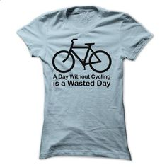 A Day Without Cycling is a Wasted Day - #tee aufbewahrung #tshirt diy. SIMILAR ITEMS => https://www.sunfrog.com/Sports/A-Day-Without-Cycling-is-a-Wasted-Day.html?68278