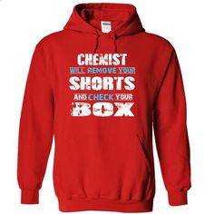 CHEMIST will remove your shorts and check your box - #under #clothing. GET YOURS => https://www.sunfrog.com/Funny/CHEMIST-will-remove-your-shorts-and-check-your-box-1501-Red-10998832-Hoodie.html?60505