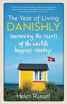 The Year of Living Danishly: Uncovering the Secrets of the World's Happiest Country: Helen Russell: 9781848318120: Amazon.com: Books