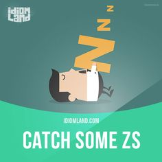 """Catch some Zs"" means ""to go to sleep, to take a nap"". Example: Max pulled over to the side of the road to catch some Zs. Get our apps for learning English: learzing.com"