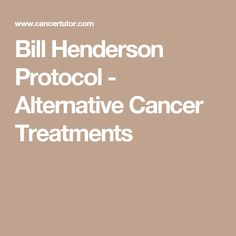 Bill Henderson Protocol - Alternative Cancer Treatments