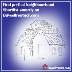 Find Property in Delhi , buy property in Gurgaon perfect Neighbourhood Shortlist smartly on buysellrentncr.com . #buysellrentncr