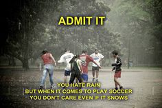 Yes, I agree with this I dont usually like rain, but if we're playing. Nothings better then playing soccer in the rain! Funny Soccer Memes, Soccer Quotes, Football Memes, Football Soccer, Soccer Games, Play Soccer, Soccer Stuff, American Football Players, Soccer Players