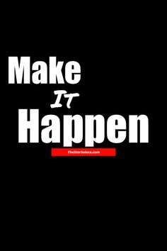 Make it HAPPEN.....star solace, motivation, inspiration, life, words, quotes