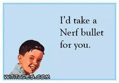 i-take-nerf-bullet-for-you-ecard