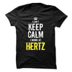 Special Keep Calm - I Work At HERTZ T Shirt, Hoodie, Sweatshirt