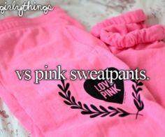 VS Pink sweatpants. I LOVE THEM