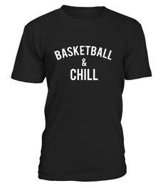 Basketball And Chill Gift For Basketball Player Shirt  Funny Basketball T-shirt, Best Basketball T-shirt