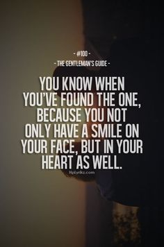 """The Gentleman's Guide 100 - """"You know when you've found the one, because you not only have a smile on your face, but in your heart as well. Great Quotes, Quotes To Live By, Me Quotes, Inspirational Quotes, Couple Quotes, Soul Qoutes, Motivational, Anniversary Quotes, Cute Girlfriend Quotes"""