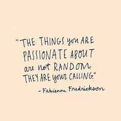 The things you are passionate about are not random - they are your calling  have a great start to the week loves.