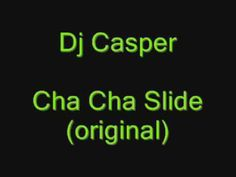 Dj Casper- Cha Cha Slide.... have fun dancing to this song