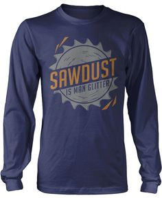 Sawdust is man glitter! The perfect t-shirt for any proud wood worker. Order yours today! Premium & Long Sleeve T-Shirts Made from 100% pre-shrunk cotton jersey. Heathered colors contain part polyeste