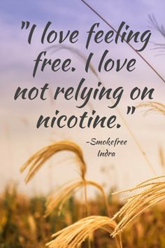 """I feel amazing! I love how easily and freely I can breathe, move and live! I love feeling free. I love not relying on nicotine."" -Smokefree Indra"