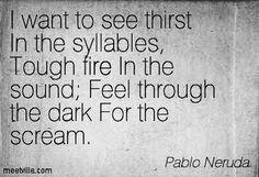 ~Pablo Neruda