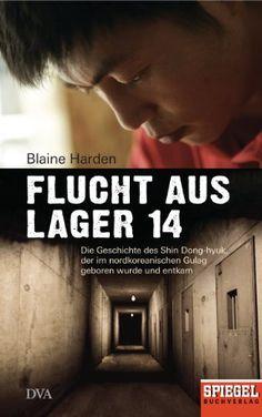 Flucht aus Lager 14: Die Geschichte des Shin Dong-hyuk, der im nordkoreanischen Gulag geboren wurde und entkam - Ein SPIEGEL-Buch eBook: Blaine Harden, Udo Rennert: Amazon.de: Kindle-Shop