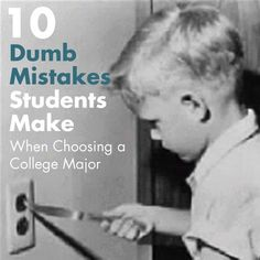 10 Dumb Mistakes Students Make When Choosing A Major
