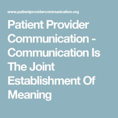 Patient Provider Communication - Communication Is The Joint Establishment Of Meaning