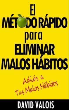 El Método Rápido para Eliminar tus Malos Hábitos, http://www.amazon.es/dp/B00CMO7ULO/ref=cm_sw_r_pi_awdl_8hpHtb1K31MS7