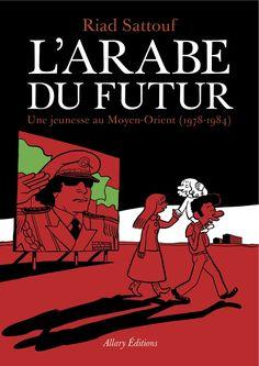 L'Arabe du Futur - Tome 1 Une jeunesse au Moyen-Orient by Riad Sattouf Hafez Al Assad, 100 Books To Read, Good Books, My Books, Riad Sattouf, Book Review Blogs, Bd Comics, Lectures, Comic Covers