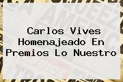 http://tecnoautos.com/wp-content/uploads/imagenes/tendencias/thumbs/carlos-vives-homenajeado-en-premios-lo-nuestro.jpg Premios Lo Nuestro. Carlos Vives homenajeado en Premios Lo Nuestro, Enlaces, Imágenes, Videos y Tweets - http://tecnoautos.com/actualidad/premios-lo-nuestro-carlos-vives-homenajeado-en-premios-lo-nuestro/