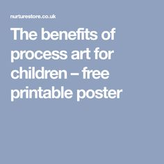 The benefits of process art for children – free printable poster