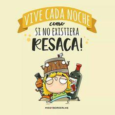 Vive cada noche como si no existiera resaca. Mexicans Be Like, Mr Wonderful, Funny Phrases, More Than Words, Sentences, Humor, Comics, Quotes, Caption