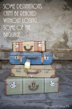 Some destinations cannot be reached without losing some of the baggage. ;-) Source: http://www.facebook.com/bardia.Psychology