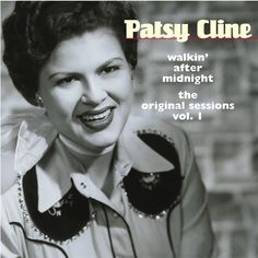 Patsy Cline- Walkin' after Midnight  http://www.youtube.com/watch?v=bsRNCvHXHHU