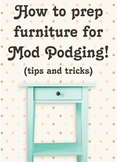Learn how to prep furniture for Mod Podging success! These are my tried and true methods for making sure your furniture piece turns out perfectly!