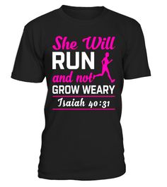 "# She Will Run And Not Grow Weary Isaiah 40:31 Funny T-Shirt .  Special Offer, not available in shops      Comes in a variety of styles and colours      Buy yours now before it is too late!      Secured payment via Visa / Mastercard / Amex / PayPal      How to place an order            Choose the model from the drop-down menu      Click on ""Buy it now""      Choose the size and the quantity      Add your delivery address and bank details      And that's it!      Tags: She Will Run And Not…"