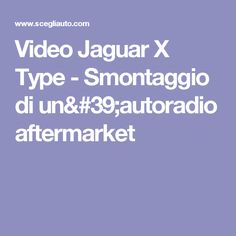 Video Jaguar X Type - Smontaggio di un'autoradio aftermarket