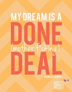 My Dream is a Done Deal.- @Danielle LaPorte | Create + Connect Project