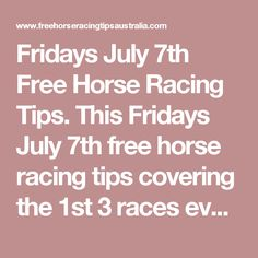 Fridays July 7th Free Horse Racing Tips.  This Fridays July 7th free horse racing tips covering the 1st 3 races everywhere...
