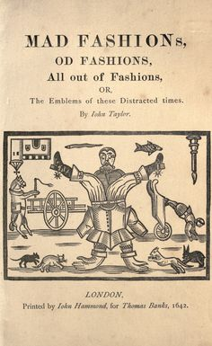Mad fashions, od fashions, all out fashions ; or, The emblem of these distracted times