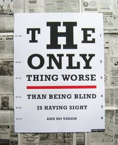 The only thing worse than being blind is having sight but no vision - Helen Keller