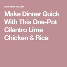 Make Dinner Quick With This One-Pot Cilantro Lime Chicken & Rice