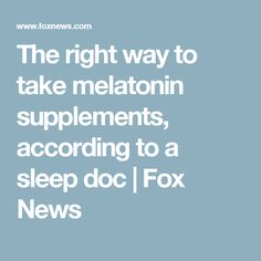 The right way to take melatonin supplements, according to a sleep doc | Fox News