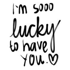 I'm Soooo lucky to have you - www.instawall.nl