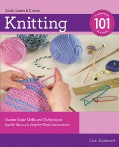 Knitting 101: Master Basic Skills and Techniques Easily through Step-by-Step Instruction | 11-28-12