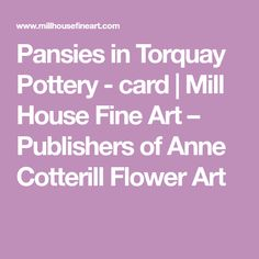 Pansies in Torquay Pottery - card Pansies, Flower Art, Greeting Cards, Pottery, Fine Art, Flowers, House, Ceramica, Art Floral