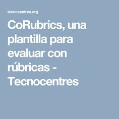 CoRubrics, una plantilla para evaluar con rúbricas - Tecnocentres Up And Running, Labor, Monitor, Software, Training, Cooperative Learning, Worksheets, Coops, Educational Technology