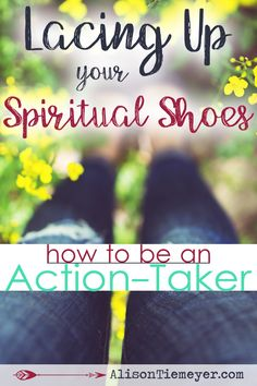 We can do a whole lot of thinking about strengthening our faith without taking any real action. It's time to change that. It's time to be action-takers for the glory of God! Here is one solid way - and a suggested resource - for lacing up your spiritual shoes & choosing to be an action-taker. Join us?